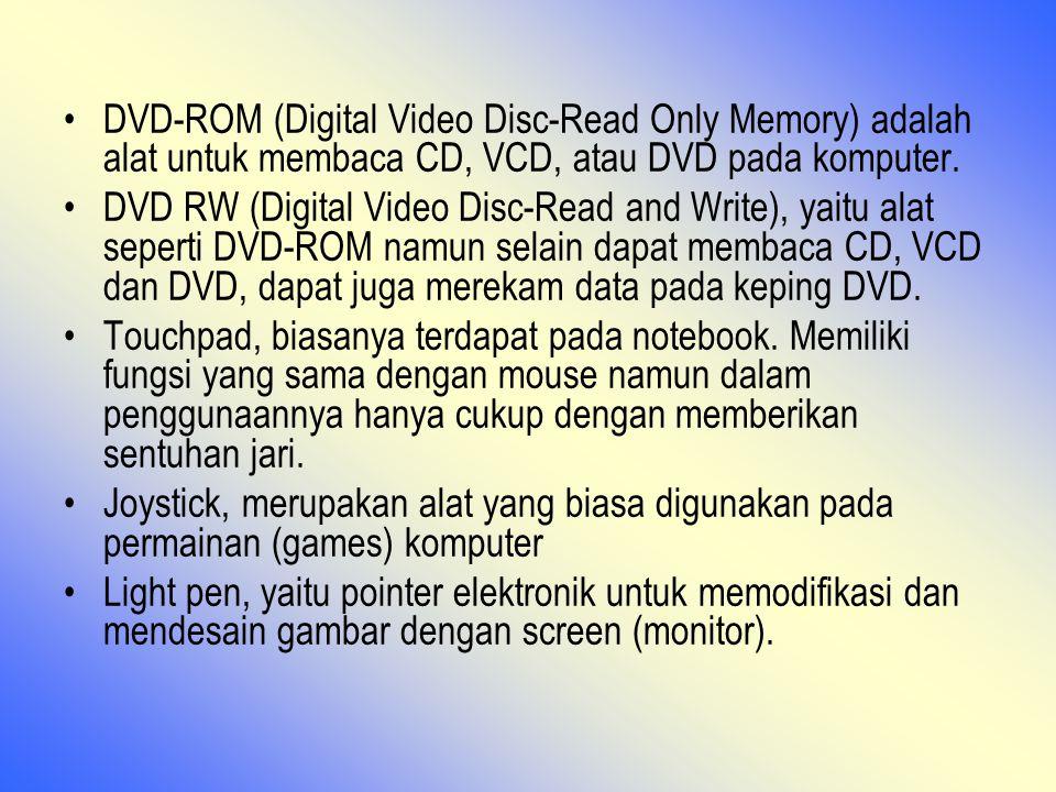 DVD-ROM (Digital Video Disc-Read Only Memory) adalah alat untuk membaca CD, VCD, atau DVD pada komputer.