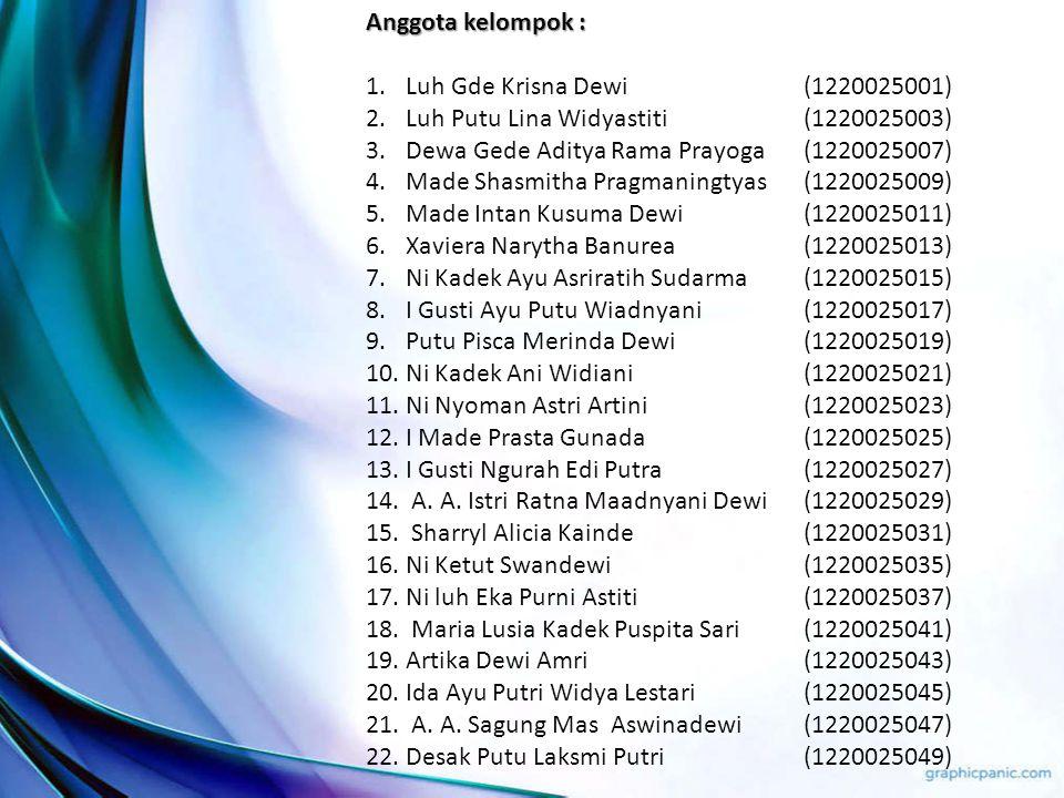 Anggota kelompok : Luh Gde Krisna Dewi (1220025001) Luh Putu Lina Widyastiti (1220025003) Dewa Gede Aditya Rama Prayoga (1220025007)