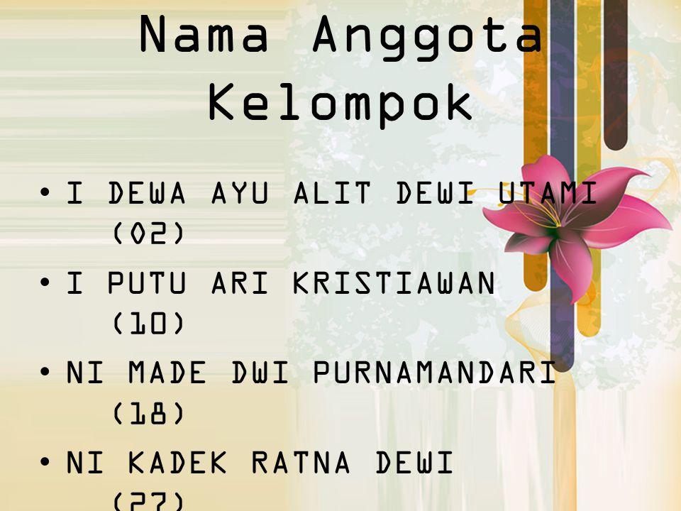 Nama Anggota Kelompok I DEWA AYU ALIT DEWI UTAMI (O2)
