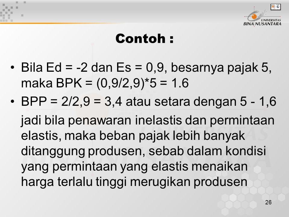 Contoh : Bila Ed = -2 dan Es = 0,9, besarnya pajak 5, maka BPK = (0,9/2,9)*5 = 1.6. BPP = 2/2,9 = 3,4 atau setara dengan 5 - 1,6.