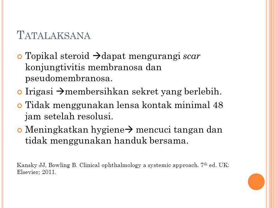 Tatalaksana Topikal steroid dapat mengurangi scar konjungtivitis membranosa dan pseudomembranosa.
