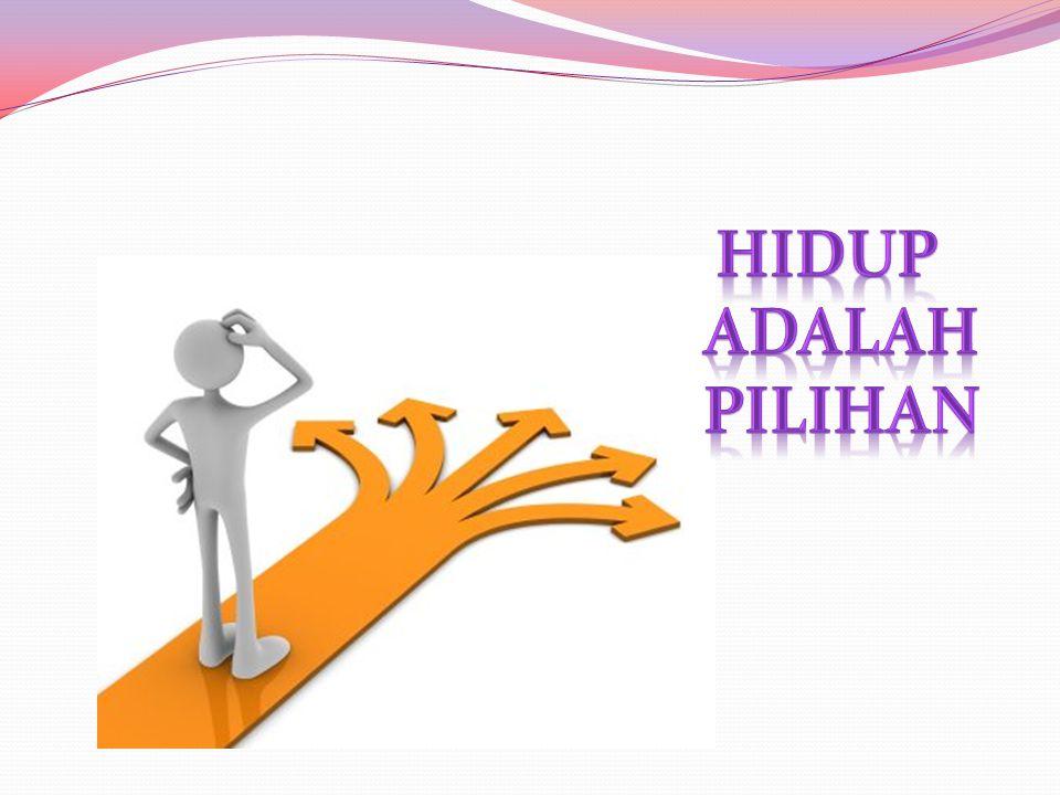 HIDUP ADALAH PILIHAN