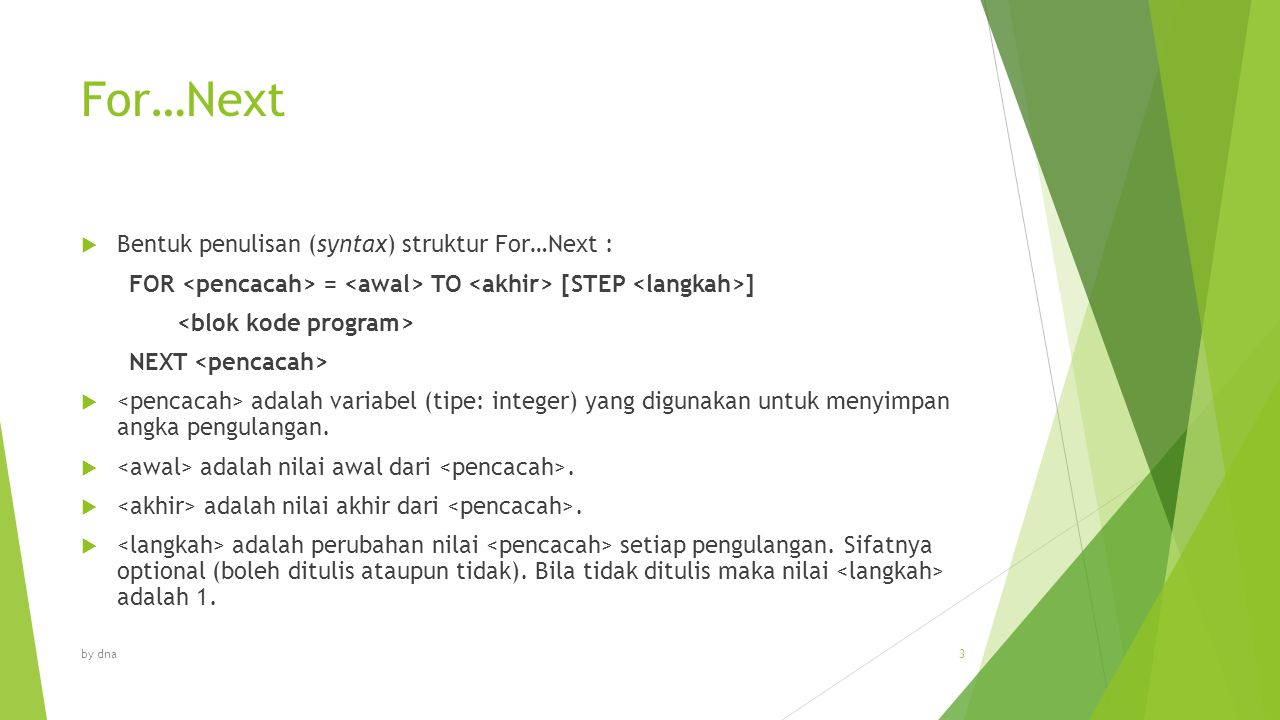 For…Next Bentuk penulisan (syntax) struktur For…Next :