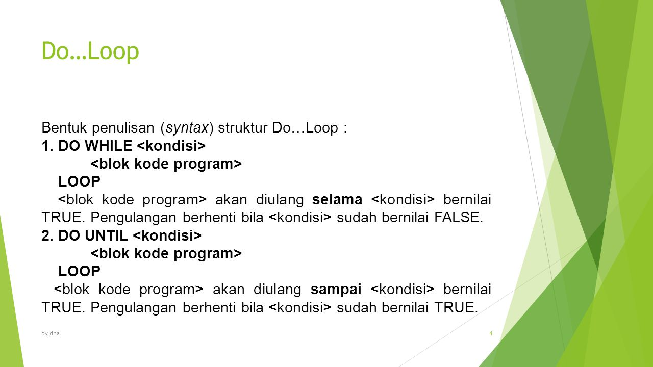 Do…Loop Bentuk penulisan (syntax) struktur Do…Loop :