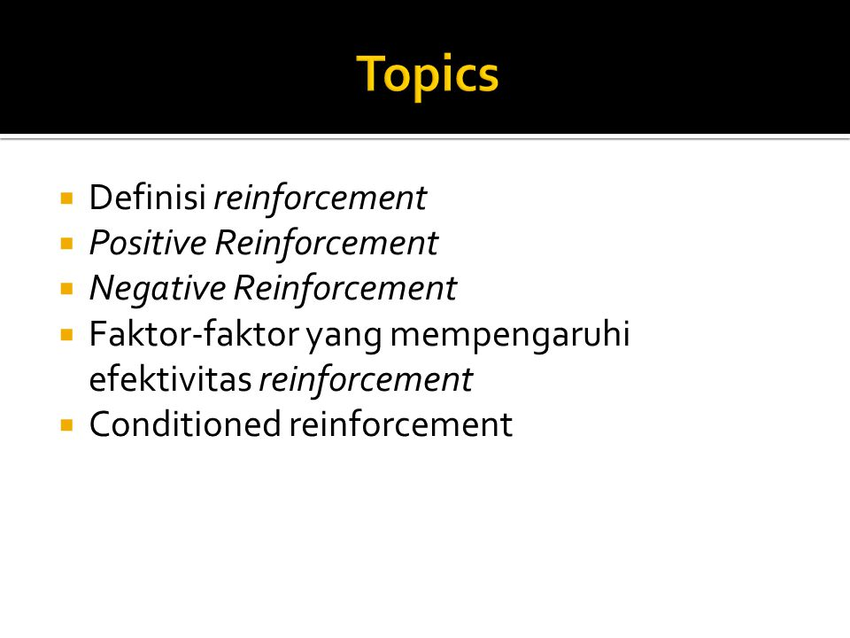 Topics Definisi reinforcement Positive Reinforcement