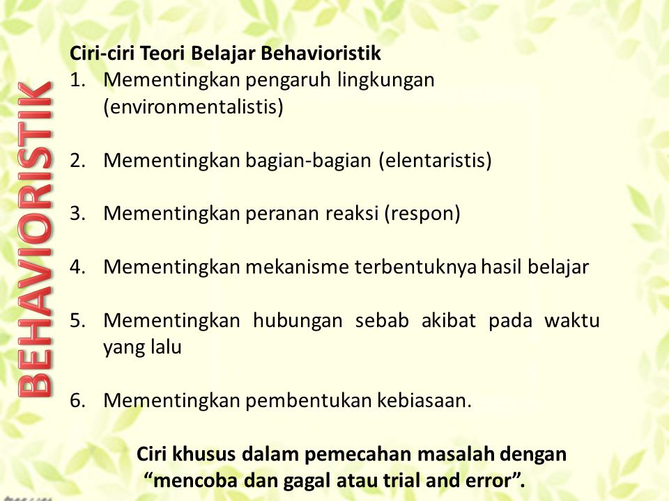 BEHAVIORISTIK Ciri-ciri Teori Belajar Behavioristik