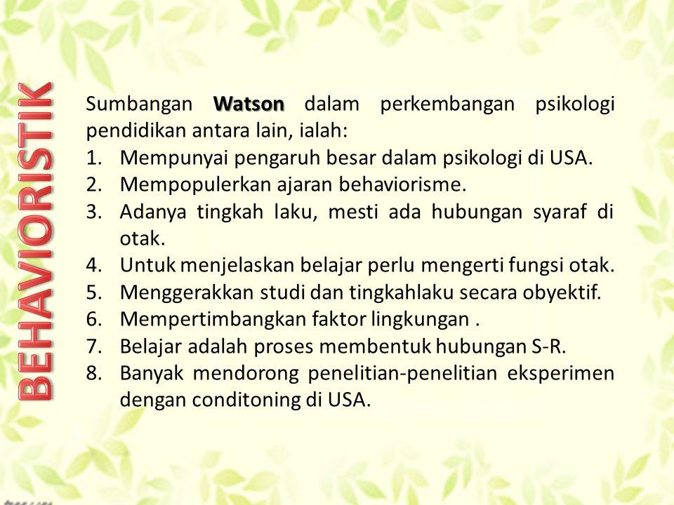 Sumbangan Watson dalam perkembangan psikologi pendidikan antara lain, ialah: