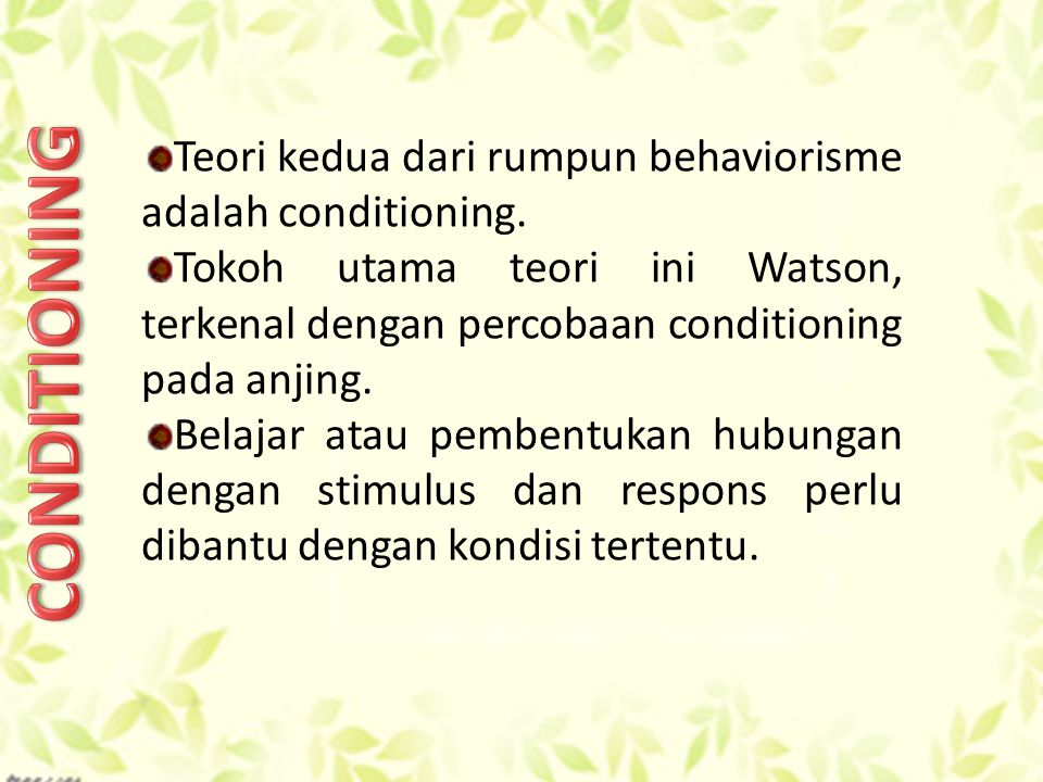 CONDITIONING Teori kedua dari rumpun behaviorisme adalah conditioning.