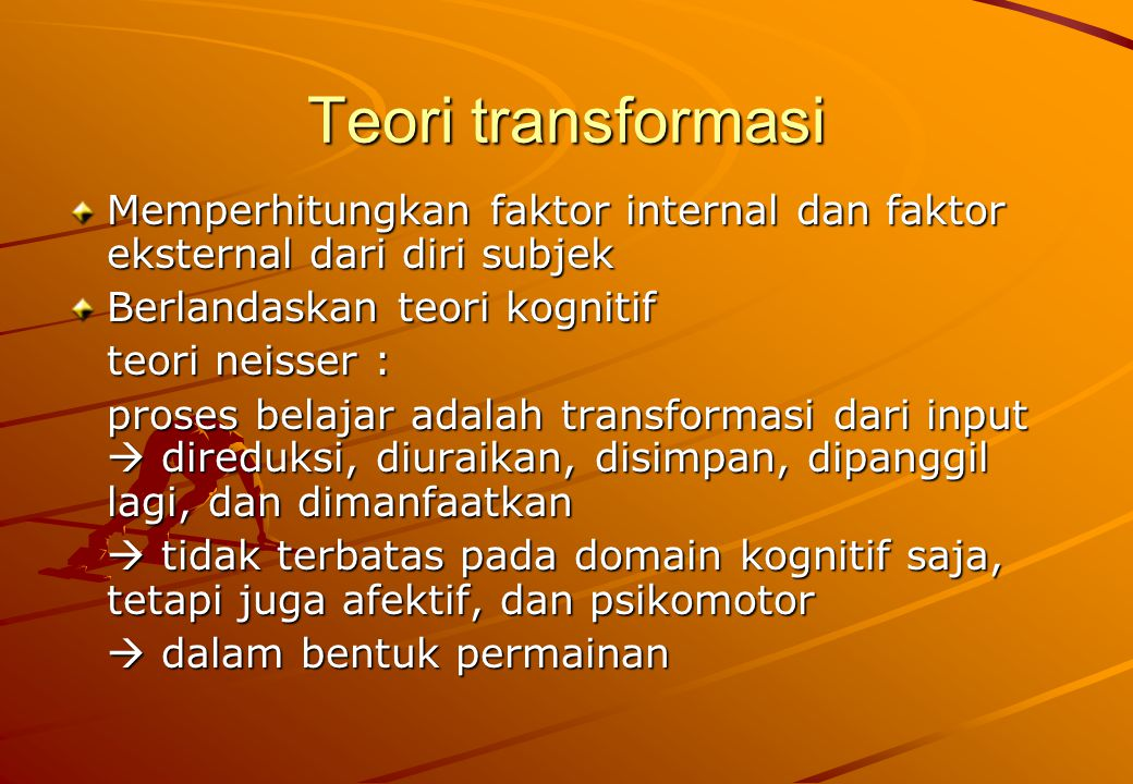 Teori transformasi Memperhitungkan faktor internal dan faktor eksternal dari diri subjek. Berlandaskan teori kognitif.
