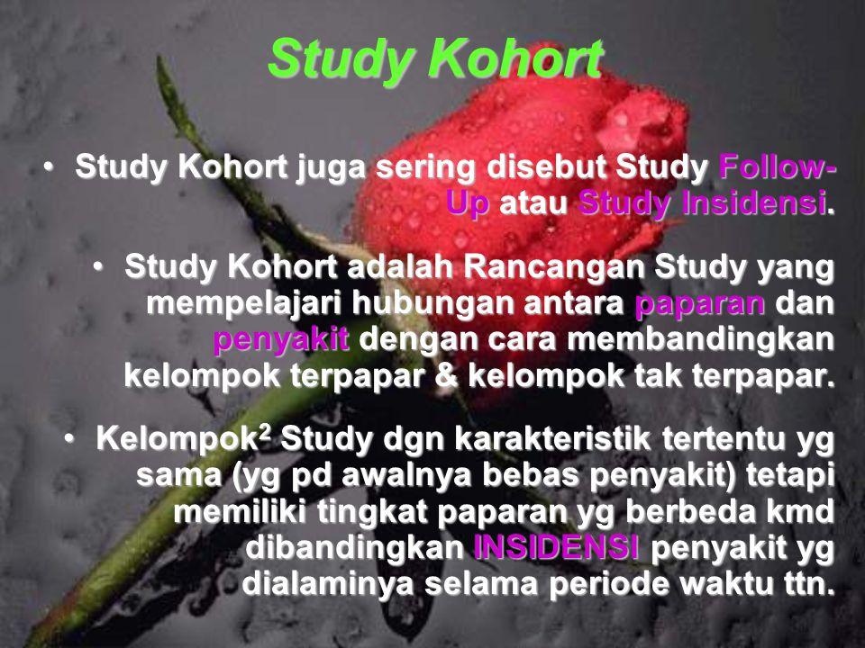 Study Kohort Study Kohort juga sering disebut Study Follow-Up atau Study Insidensi.