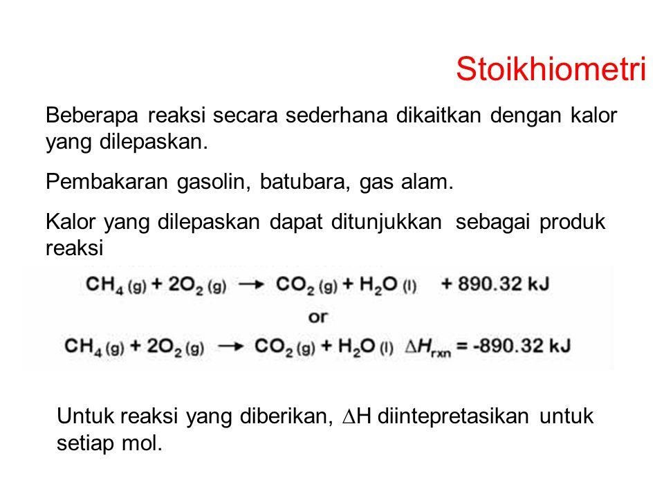 Stoikhiometri Beberapa reaksi secara sederhana dikaitkan dengan kalor yang dilepaskan. Pembakaran gasolin, batubara, gas alam.