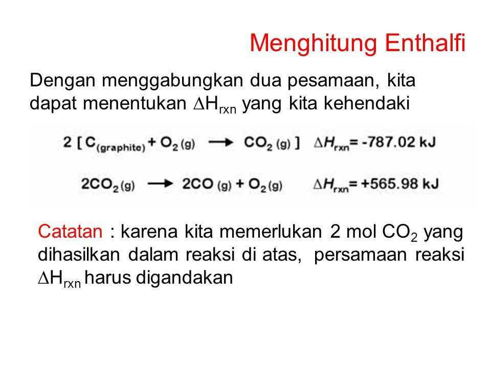 Menghitung Enthalfi Dengan menggabungkan dua pesamaan, kita dapat menentukan DHrxn yang kita kehendaki.