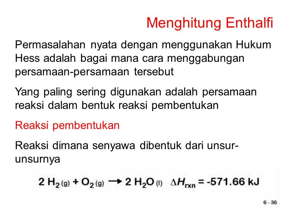 Menghitung Enthalfi Permasalahan nyata dengan menggunakan Hukum Hess adalah bagai mana cara menggabungan persamaan-persamaan tersebut.