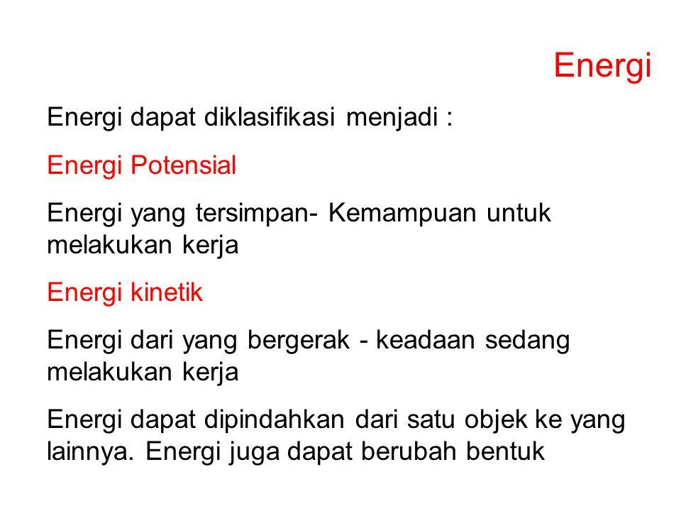 Energi Energi dapat diklasifikasi menjadi : Energi Potensial