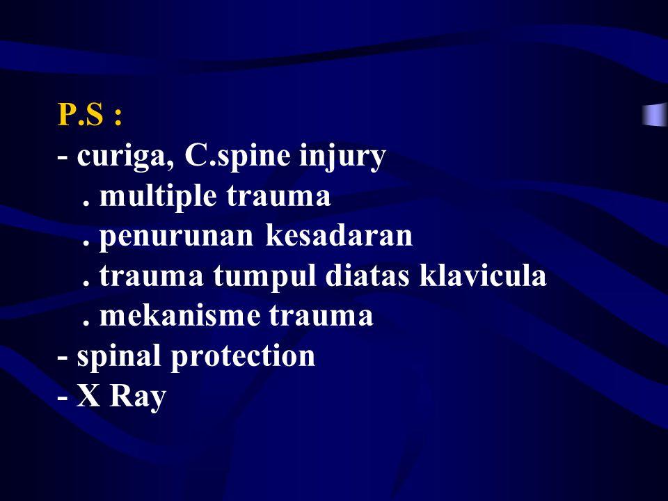 P. S : - curiga, C. spine injury. multiple trauma. penurunan kesadaran