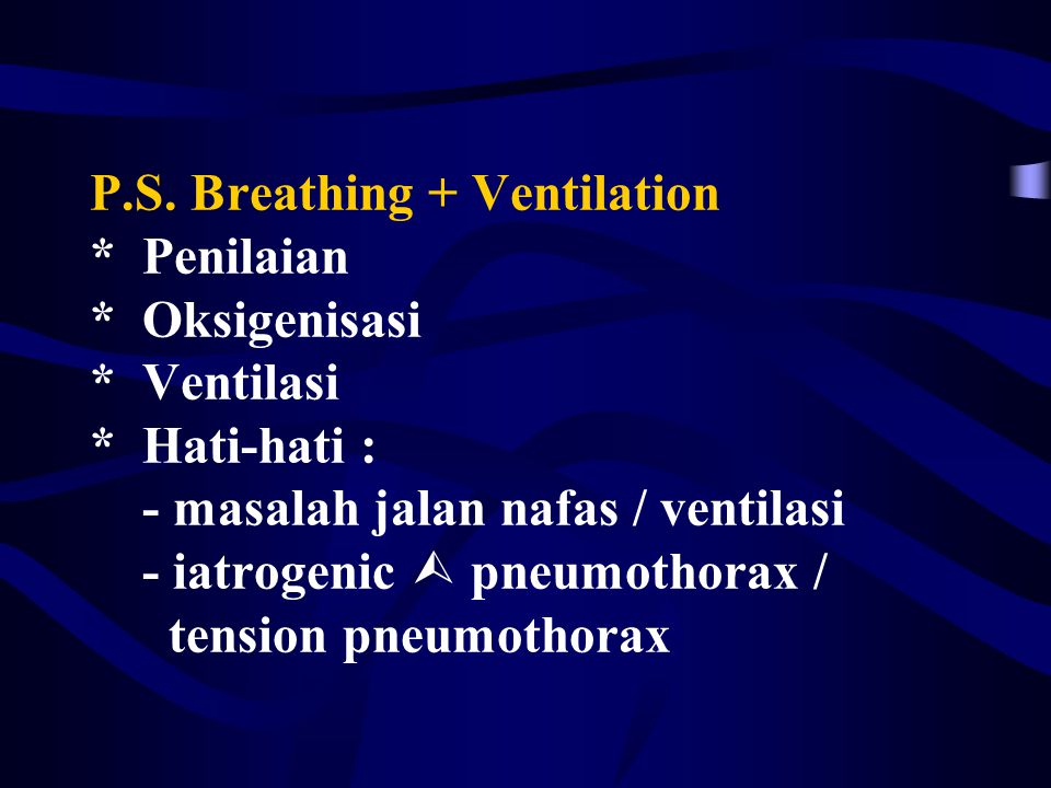 P. S. Breathing + Ventilation. Penilaian. Oksigenisasi. Ventilasi