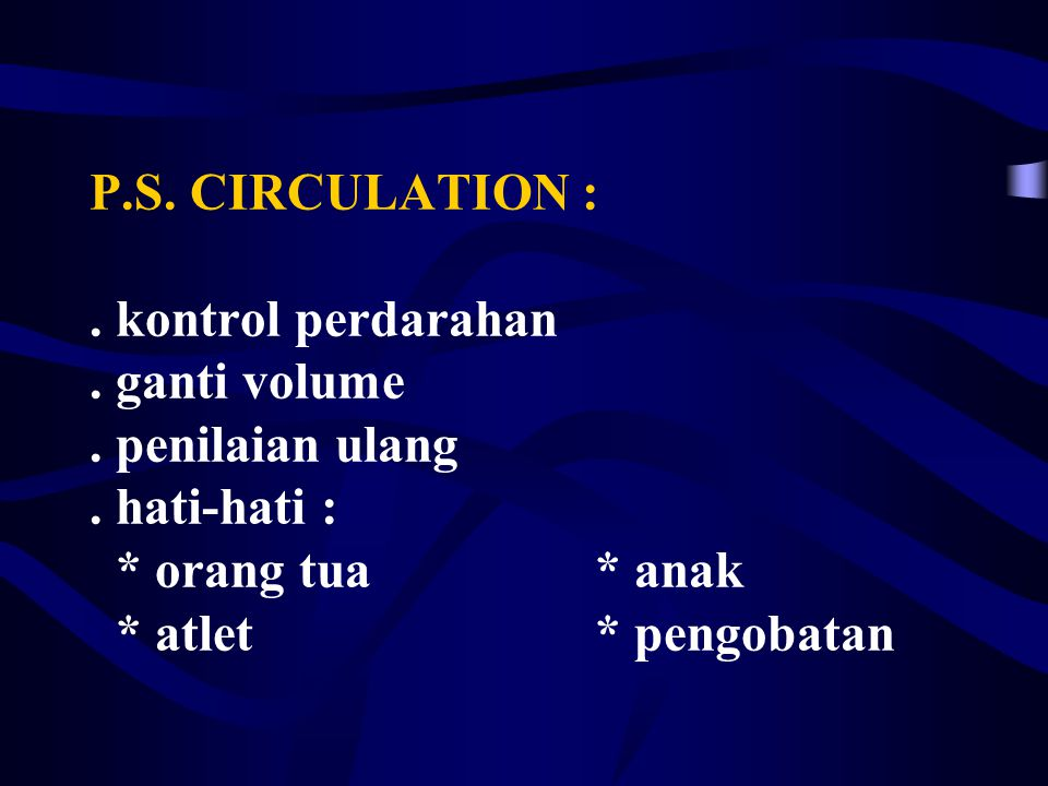P. S. CIRCULATION :. kontrol perdarahan. ganti volume. penilaian ulang