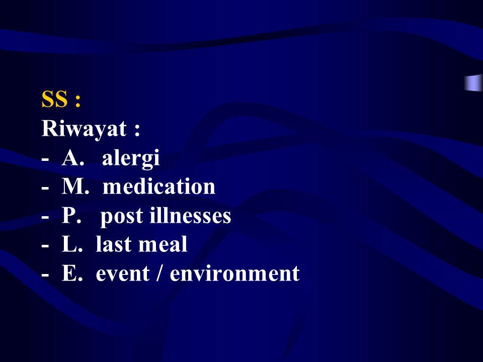 SS : Riwayat : - A. alergi - M. medication - P. post illnesses - L