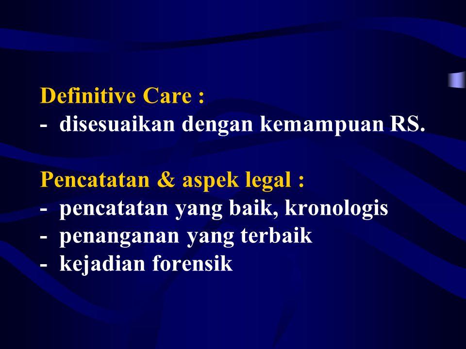 Definitive Care : - disesuaikan dengan kemampuan RS