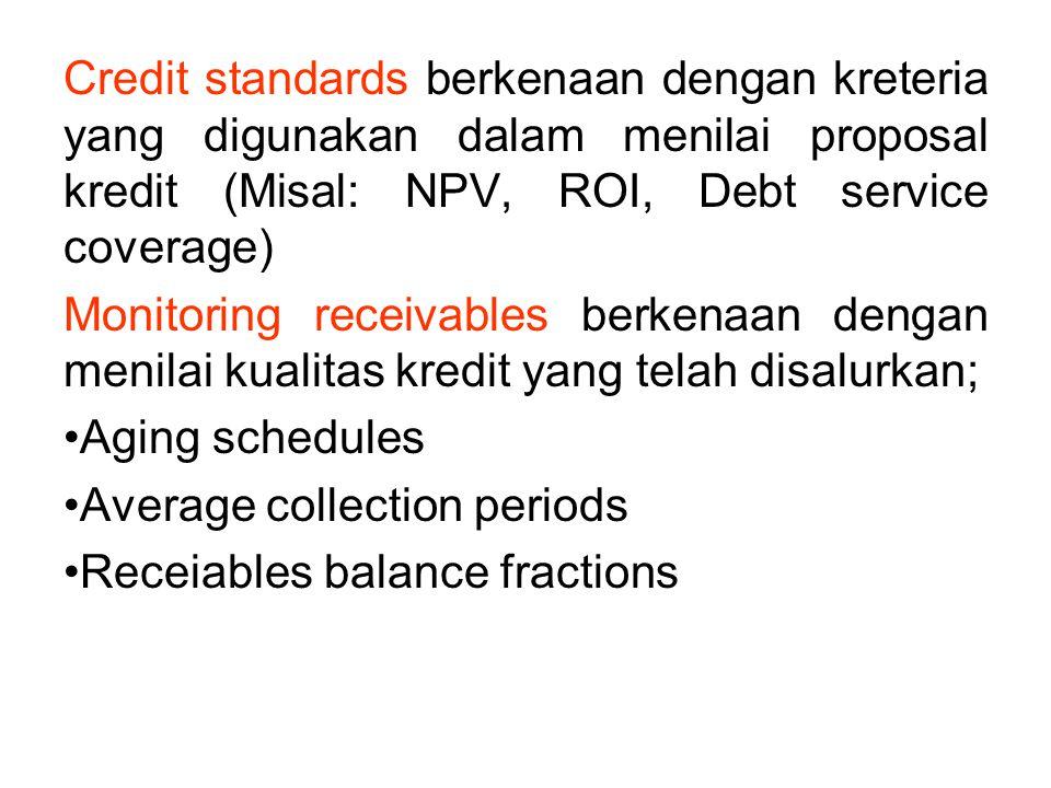 Credit standards berkenaan dengan kreteria yang digunakan dalam menilai proposal kredit (Misal: NPV, ROI, Debt service coverage)