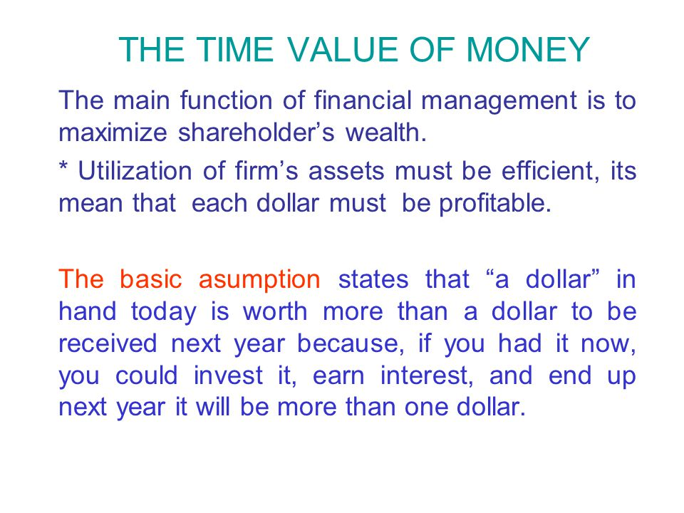 THE TIME VALUE OF MONEY The main function of financial management is to maximize shareholder's wealth.