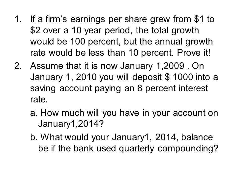 If a firm's earnings per share grew from $1 to $2 over a 10 year period, the total growth would be 100 percent, but the annual growth rate would be less than 10 percent. Prove it!