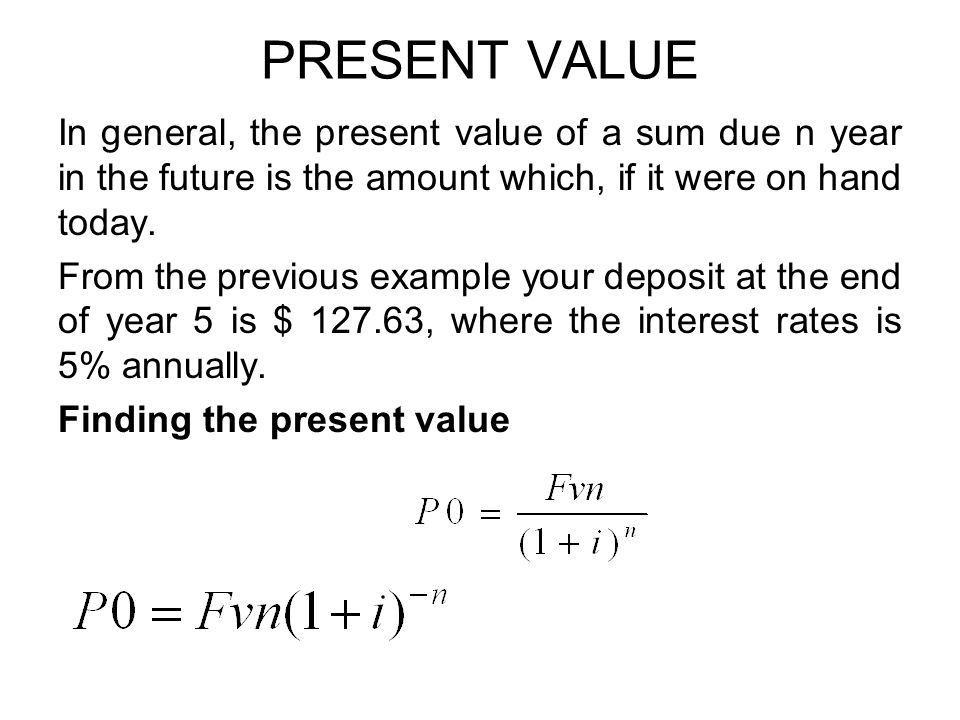 PRESENT VALUE In general, the present value of a sum due n year in the future is the amount which, if it were on hand today.