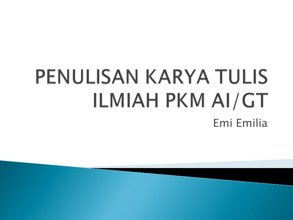 PENULISAN KARYA TULIS ILMIAH PKM AI/GT