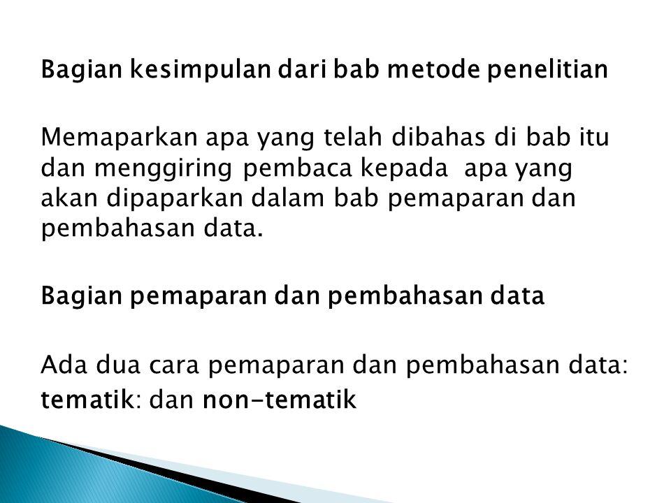 Bagian kesimpulan dari bab metode penelitian Memaparkan apa yang telah dibahas di bab itu dan menggiring pembaca kepada apa yang akan dipaparkan dalam bab pemaparan dan pembahasan data.