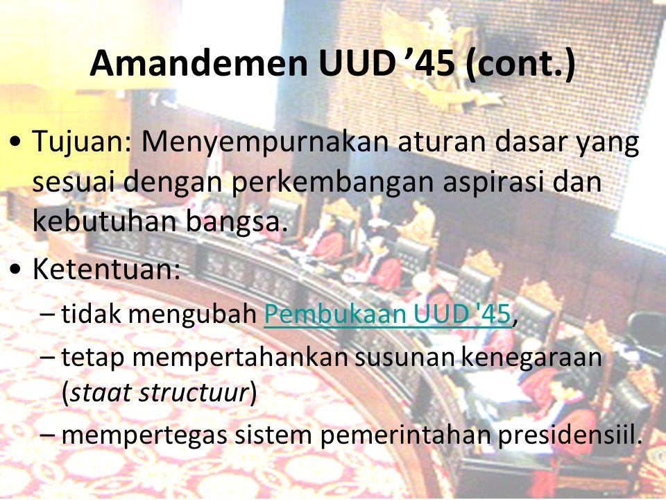 Amandemen UUD '45 (cont.) Tujuan: Menyempurnakan aturan dasar yang sesuai dengan perkembangan aspirasi dan kebutuhan bangsa.