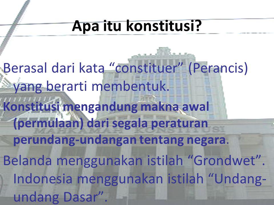 Apa itu konstitusi Berasal dari kata constituer (Perancis) yang berarti membentuk.