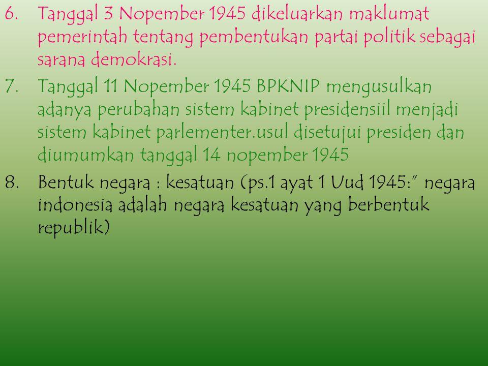 Tanggal 3 Nopember 1945 dikeluarkan maklumat pemerintah tentang pembentukan partai politik sebagai sarana demokrasi.