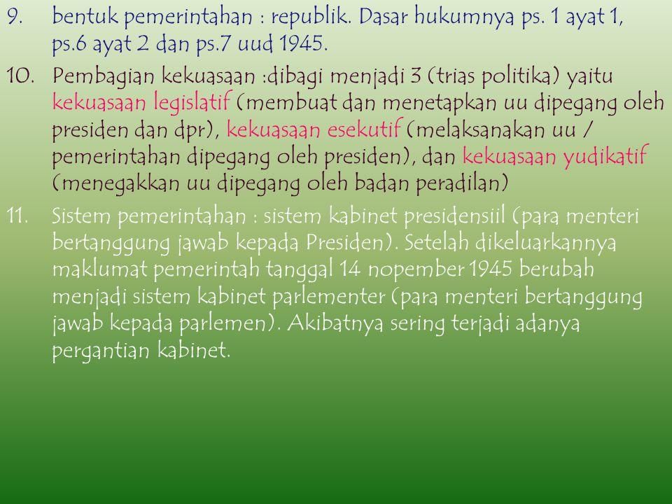 bentuk pemerintahan : republik. Dasar hukumnya ps. 1 ayat 1, ps