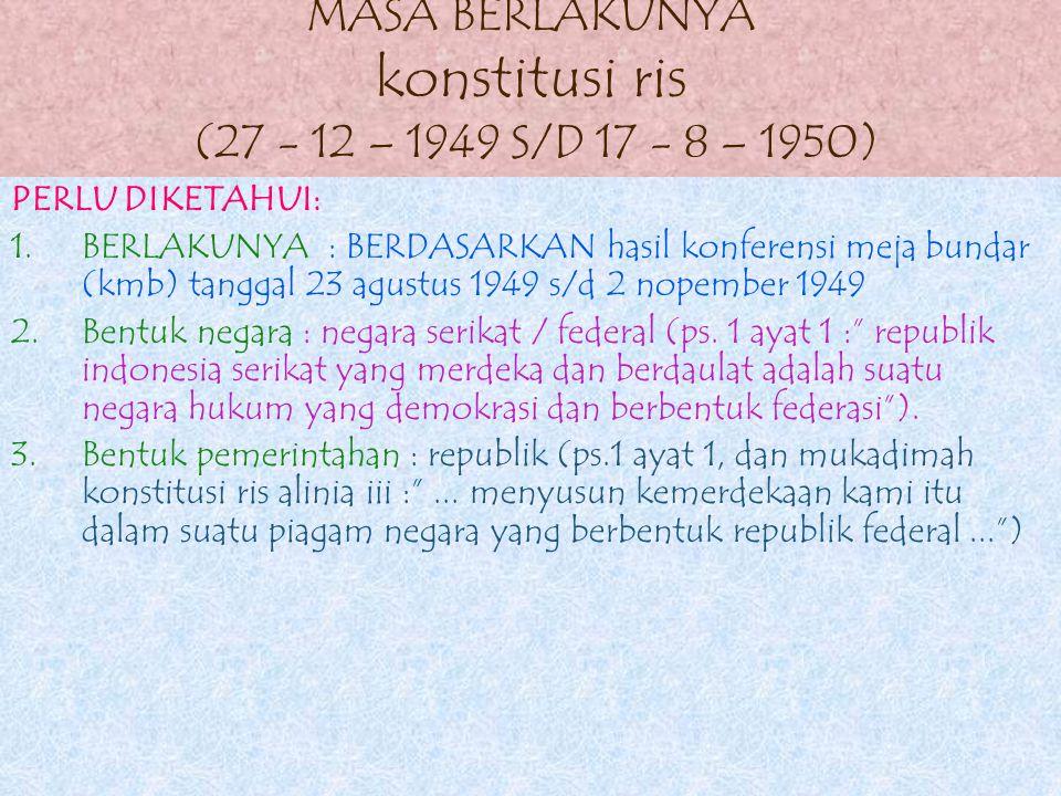 MASA BERLAKUNYA konstitusi ris (27 - 12 – 1949 S/D 17 - 8 – 1950)