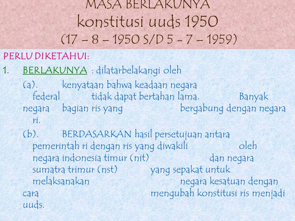 MASA BERLAKUNYA konstitusi uuds 1950 (17 – 8 – 1950 S/D 5 - 7 – 1959)