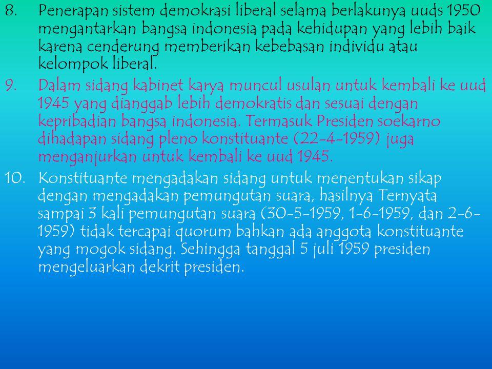Penerapan sistem demokrasi liberal selama berlakunya uuds 1950 mengantarkan bangsa indonesia pada kehidupan yang lebih baik karena cenderung memberikan kebebasan individu atau kelompok liberal.