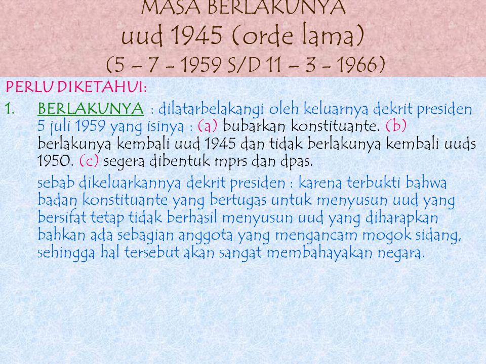 MASA BERLAKUNYA uud 1945 (orde lama) (5 – 7 - 1959 S/D 11 – 3 - 1966)