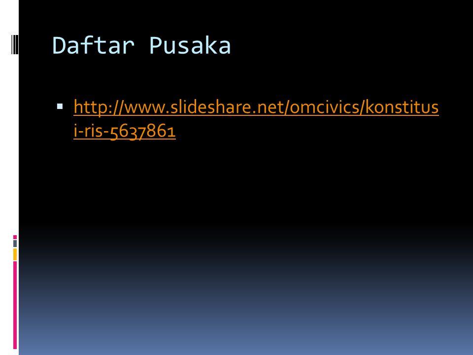 Daftar Pusaka http://www.slideshare.net/omcivics/konstitus i-ris-5637861