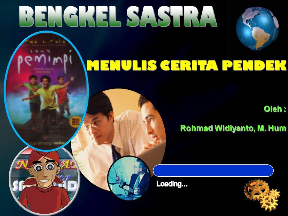BENGKEL SASTRA MENULIS CERITA PENDEK Oleh : Rohmad Widiyanto, M. Hum