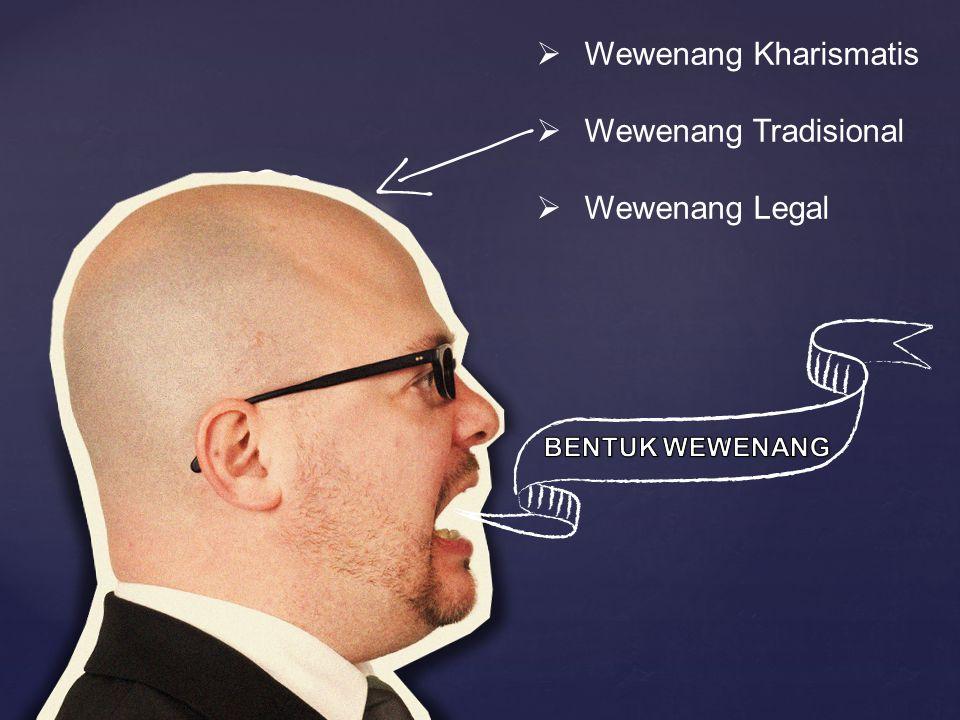 Wewenang Kharismatis Wewenang Tradisional Wewenang Legal