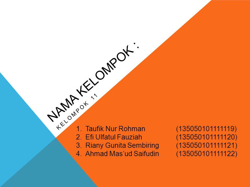 Nama kelompok : Taufik Nur Rohman (135050101111119)