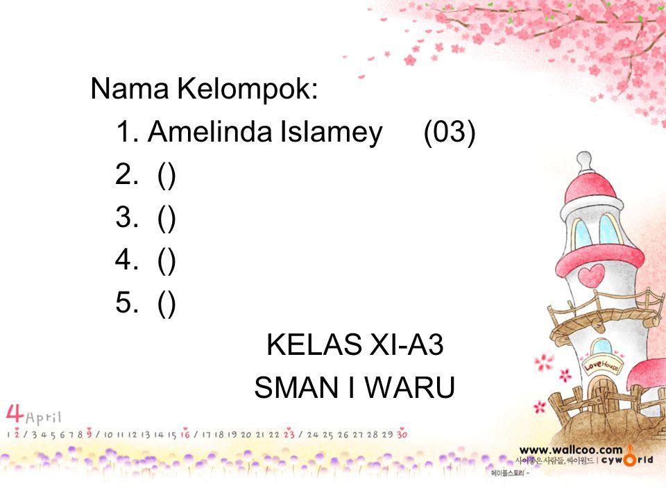 Nama Kelompok: 1. Amelinda Islamey (03) 2. () 3. () 4. () 5