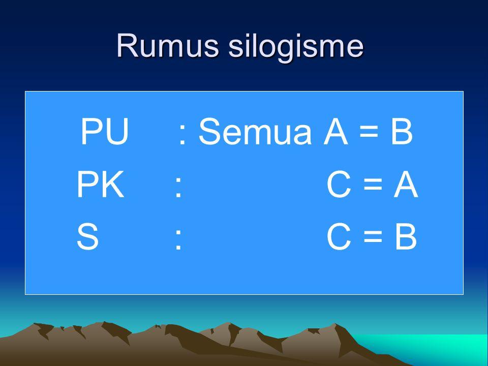 PU : Semua A = B PK : C = A S : C = B