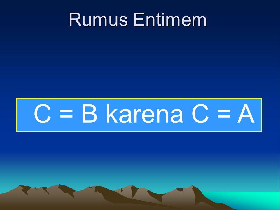 Rumus Entimem C = B karena C = A