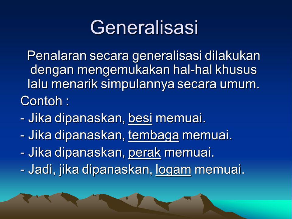 Generalisasi Penalaran secara generalisasi dilakukan dengan mengemukakan hal-hal khusus lalu menarik simpulannya secara umum.