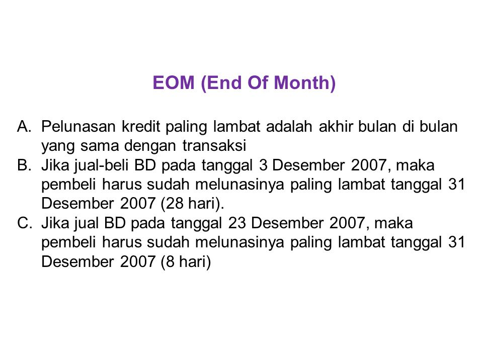 EOM (End Of Month) Pelunasan kredit paling lambat adalah akhir bulan di bulan yang sama dengan transaksi.