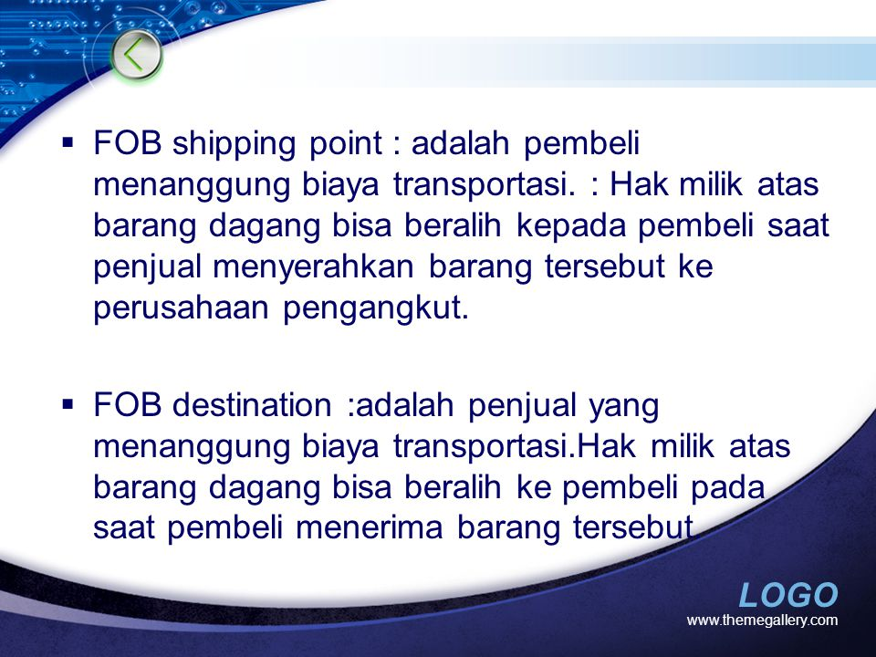 FOB shipping point : adalah pembeli menanggung biaya transportasi