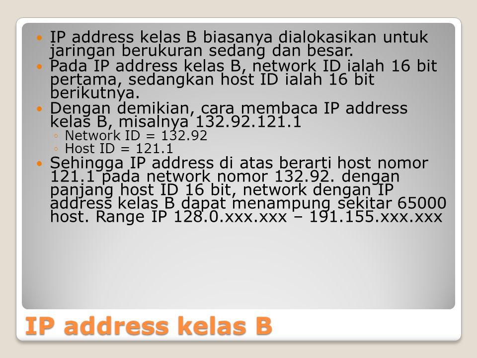 IP address kelas B biasanya dialokasikan untuk jaringan berukuran sedang dan besar.