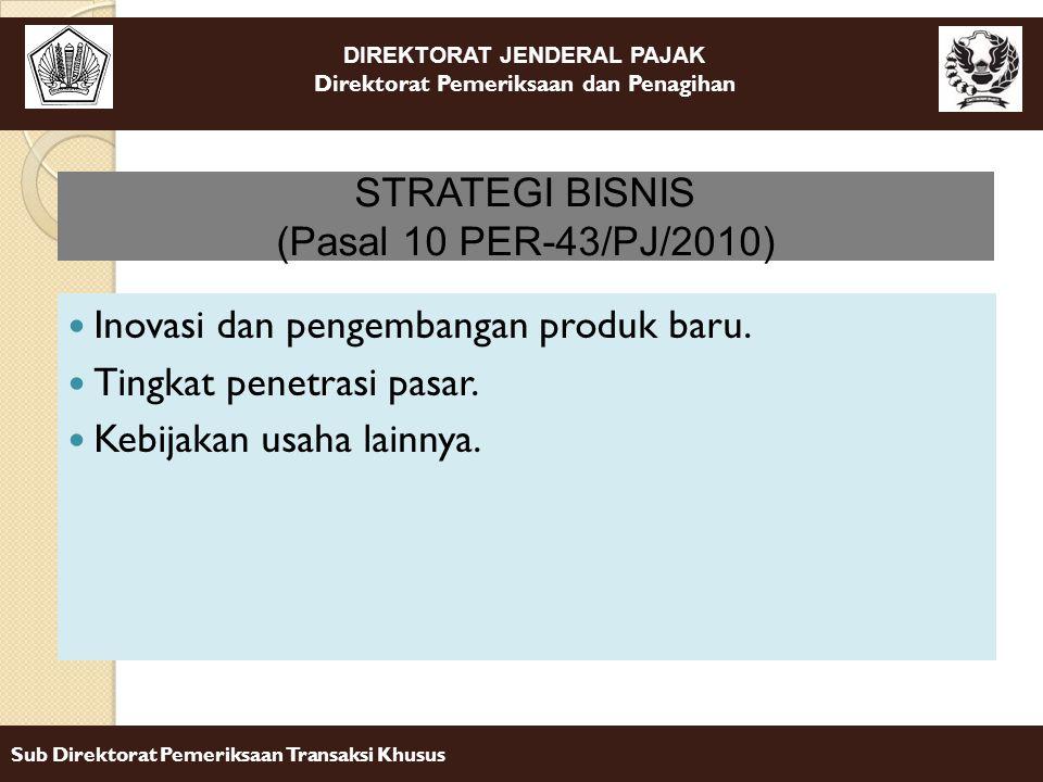 STRATEGI BISNIS (Pasal 10 PER-43/PJ/2010) Inovasi dan pengembangan produk baru. Tingkat penetrasi pasar.