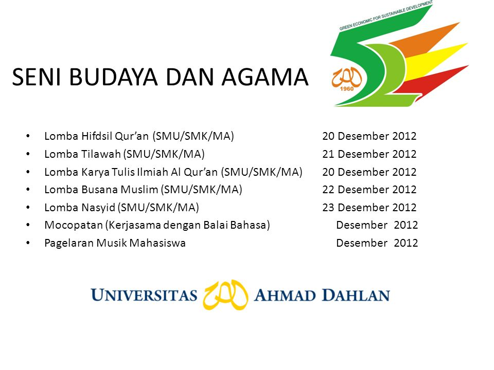 SENI BUDAYA DAN AGAMA Lomba Hifdsil Qur'an (SMU/SMK/MA) 20 Desember 2012. Lomba Tilawah (SMU/SMK/MA) 21 Desember 2012.